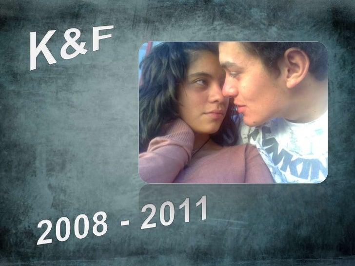 K&F<br />2008 - 2011<br />
