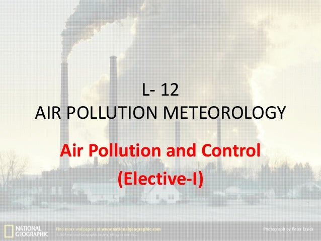 L- 12 AIR POLLUTION METEOROLOGY Air Pollution and Control (Elective-I)