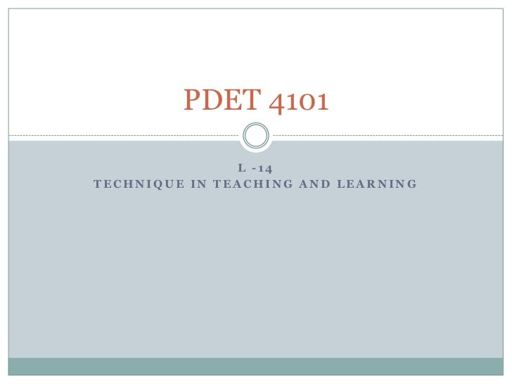 L -14<br />Technique in Teaching and Learning<br />PDET 4101<br />