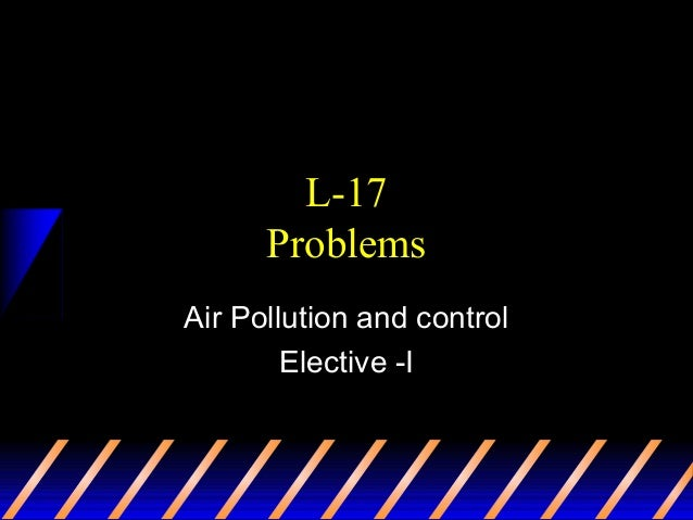 L-17 Problems Air Pollution and control Elective -I