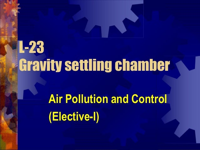 L-23 Gravity settling chamber Air Pollution and Control (Elective-I)