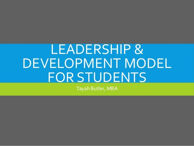 LEADERSHIP & DEVELOPMENT MODEL FOR STUDENTS Tayah Butler, MBA
