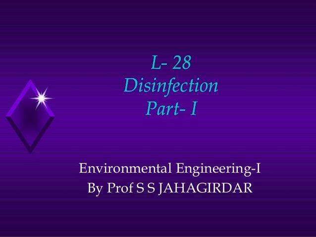 L- 28 Disinfection PartPart- I Environmental Engineering-I By Prof S S JAHAGIRDAR