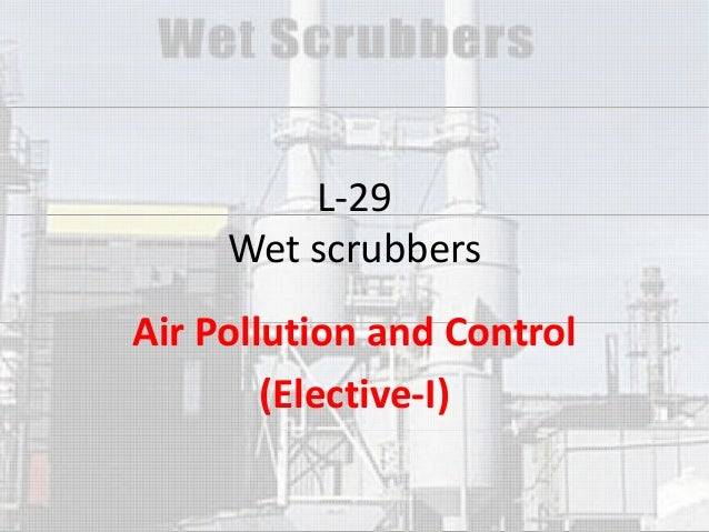 L-29 Wet scrubbers Air Pollution and Control (Elective-I)