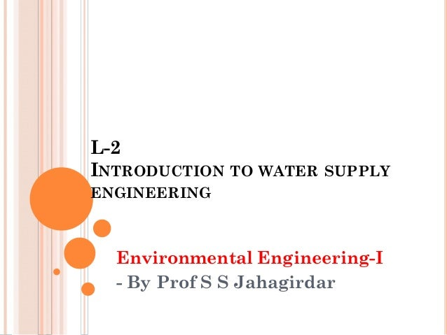 L-2 INTRODUCTION TO WATER SUPPLY ENGINEERING  Environmental Engineering-I - By Prof S S Jahagirdar