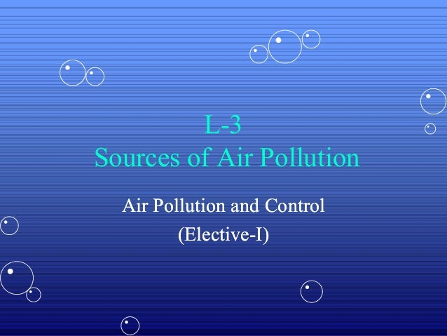 L-3 Sources of Air Pollution Air Pollution and Control (Elective(Elective-I)