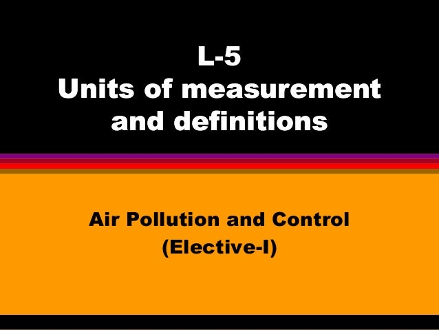 L-5 Units of measurement and definitions  Air Pollution and Control (Elective-I)