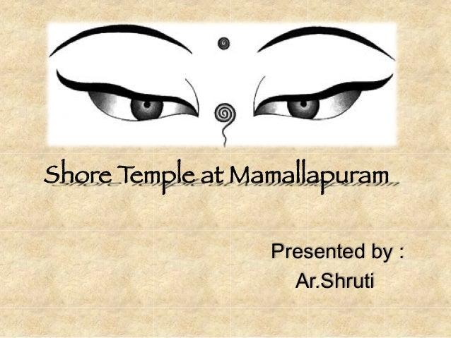 Presented by : Ar.Shruti Shore Temple at Mamallapuram