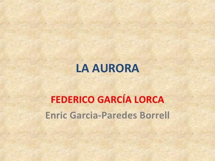 LA AURORA FEDERICO GARCÍA LORCA Enric Garcia-Paredes Borrell