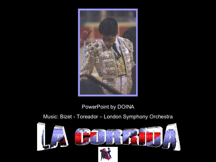 LA CORRIDA PowerPoint by DOINA Music: Bizet - Toreador – London Symphony Orchestra