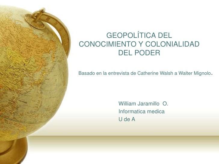 GEOPOLÍTICA DEL CONOCIMIENTO Y COLONIALIDAD DEL PODER<br />Basado en la entrevista de Catherine Walsh a Walter Mignolo.<br...