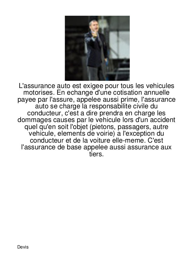 Lassurance auto est exigee pour tous les vehicules  motorises. En echange dune cotisation annuellepayee par lassure, appel...