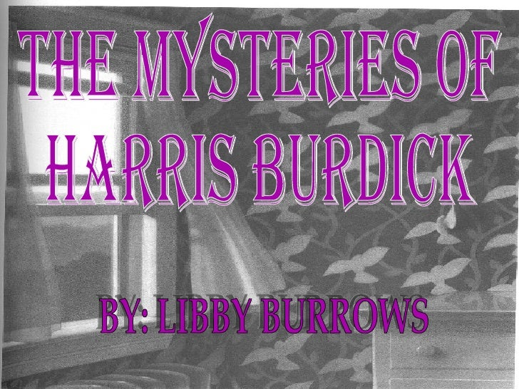 The mysteries of Harris Burdick BY: LIBBY BURROWS