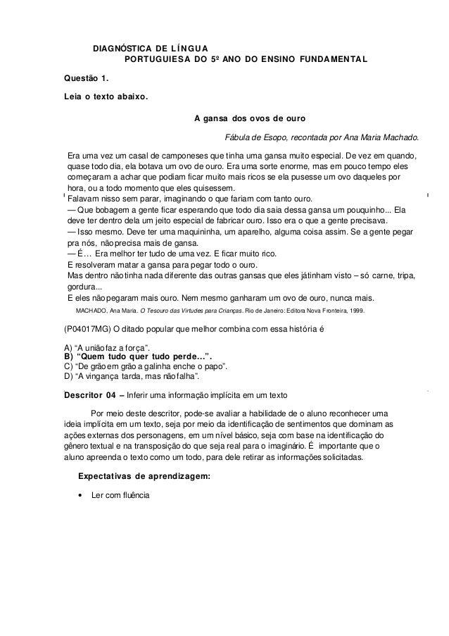 DIAGNÓSTICA DE LÍNGUA PORTUGUIESA DO 5º ANO DO ENSINO FUNDAMENTAL Questão 1. Leia o texto abaixo. A gansa dos ovos de ouro...