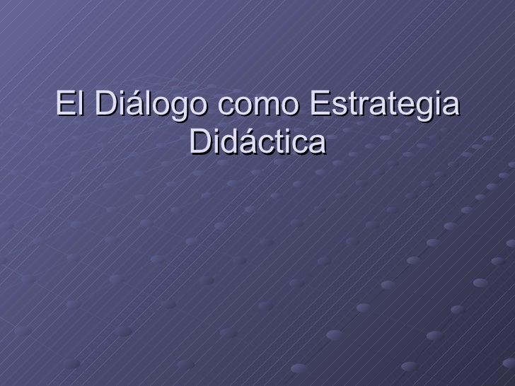 El Diálogo como Estrategia Didáctica