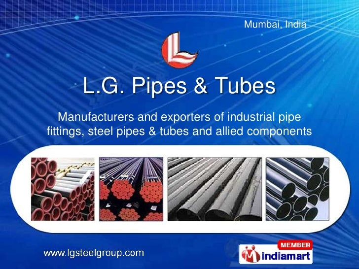 L.G. Pipes & Tubes<br />Manufacturers and exporters of industrial pipe fittings, steel pipes & tubes and allied components...