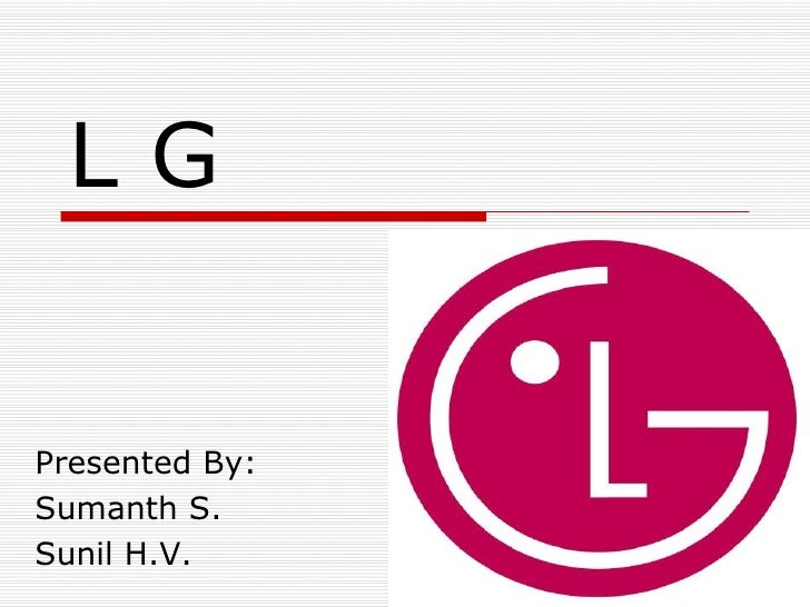 L G Presented By: Sumanth S. Sunil H.V.
