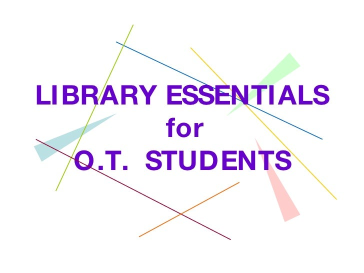 LIBRARY ESSENTIALS  for O.T.  STUDENTS