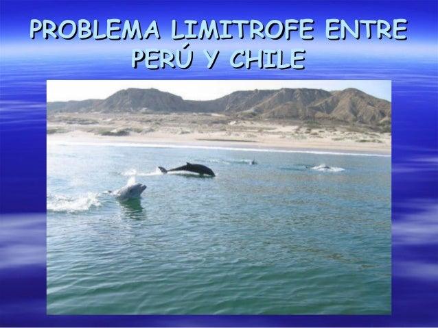 PROBLEMA LIMITROFE ENTREPROBLEMA LIMITROFE ENTRE PERÚ Y CHILEPERÚ Y CHILE