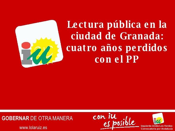 www.lolaruiz.es GOBERNAR  DE OTRA MANERA Izquierda Unida Los Verdes- Convocatoria por Andalucía Lectura pública en la ciud...