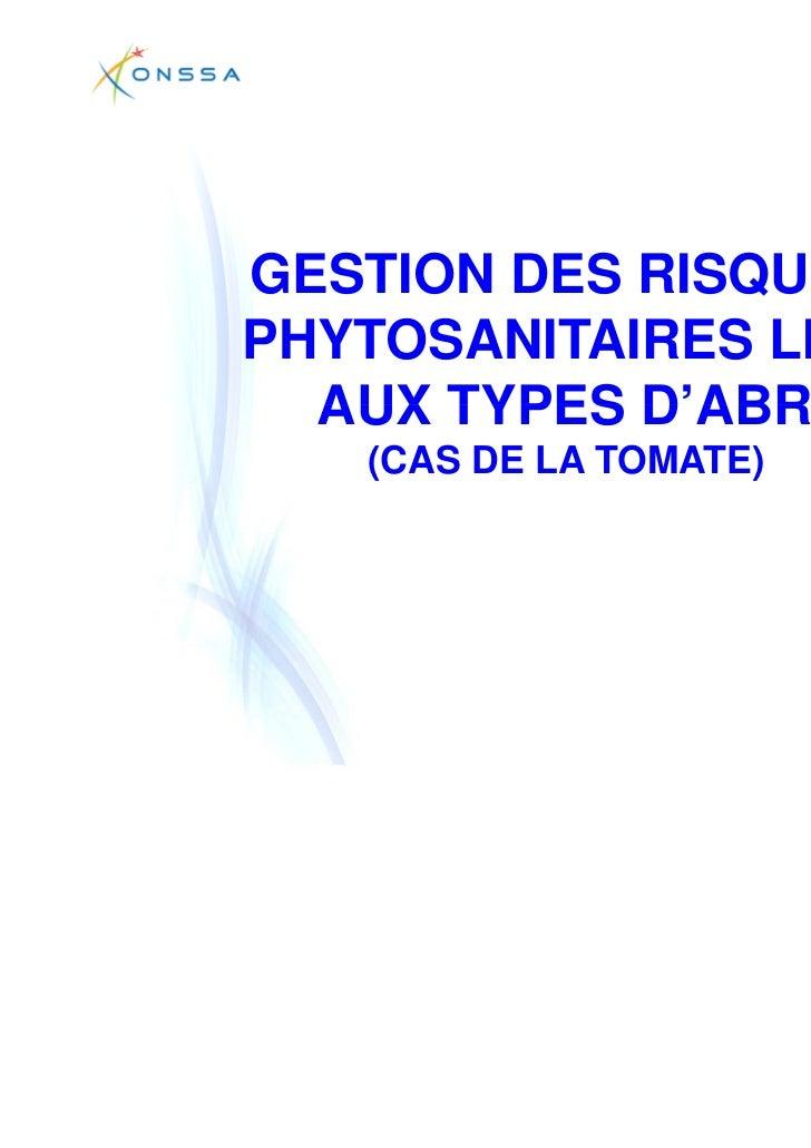 GESTION DES RISQUESPHYTOSANITAIRES LIES  AUX TYPES D'ABRI   (CAS DE LA TOMATE)                        Agroconférences 2011...