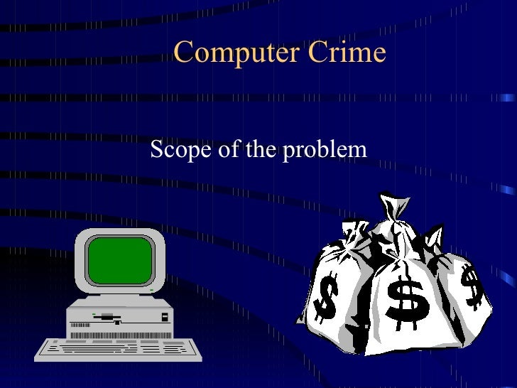 Computer Crime Scope of the problem