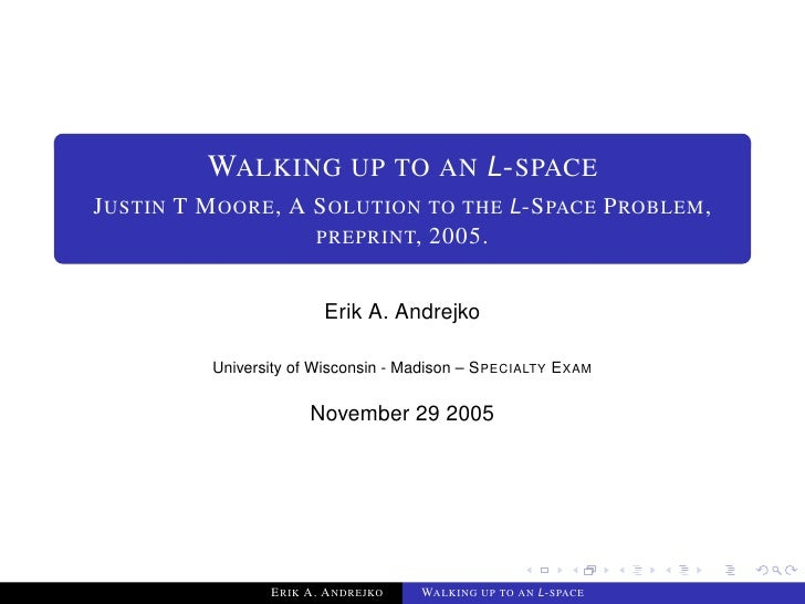 WALKING UP TO AN L-SPACE JUSTIN T MOORE, A SOLUTION TO THE L-SPACE PROBLEM,                   PREPRINT, 2005.             ...