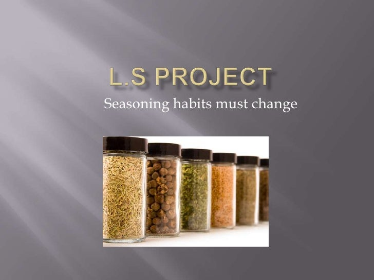 Seasoning habits must change