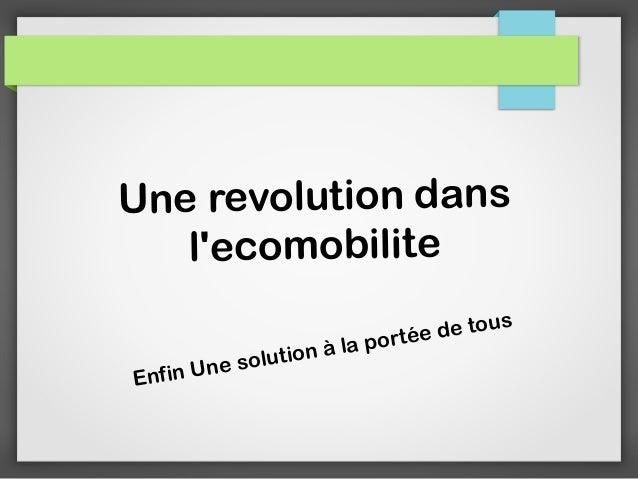 Une revolution dans l'ecomobilite e nfin Un E  de tous e la porté à olution s