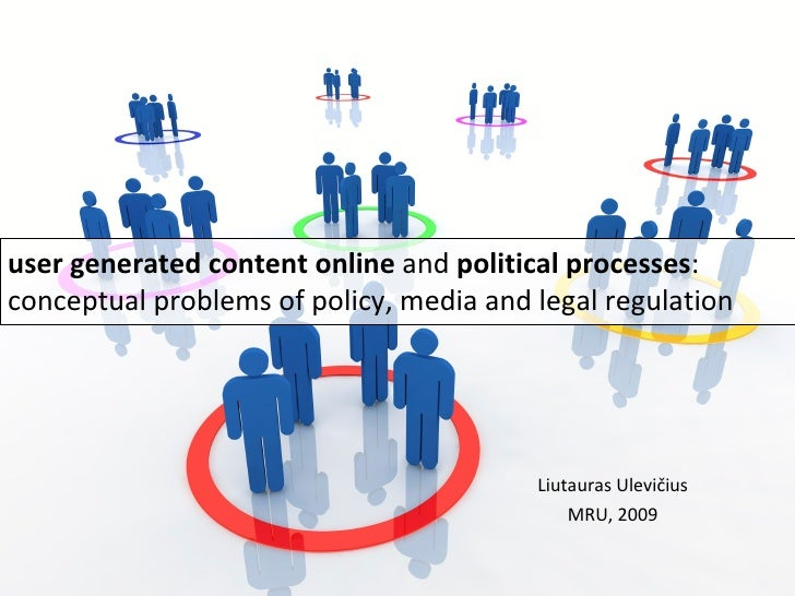 user generated content online and political processes: conceptual problems of policy, media and legal regulation