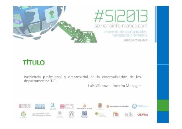 L. vilanova incidencia profesional y empresarial de la externalización de los departamentos tic semanainformatica.com 2013