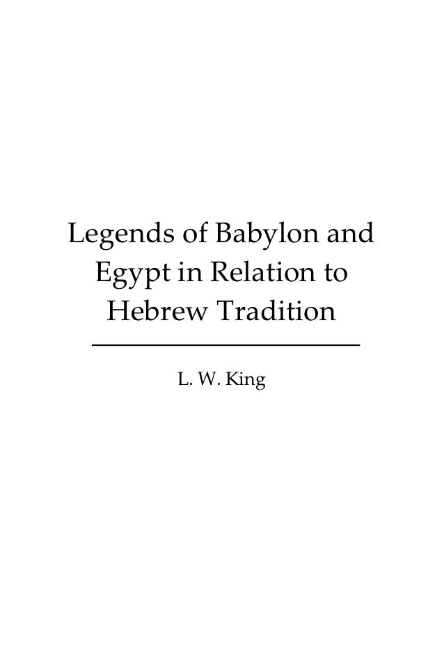 Legends of Babylon and  Egypt in Relation to   Hebrew Tradition       L. W. King