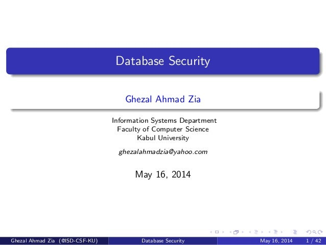 Database Security Ghezal Ahmad Zia Information Systems Department Faculty of Computer Science Kabul University ghezalahmad...