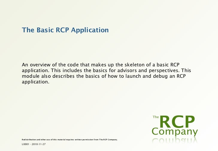 The Basic RCP ApplicationAn overview of the code that makes up the skeleton of a basic RCPapplication. This includes the b...