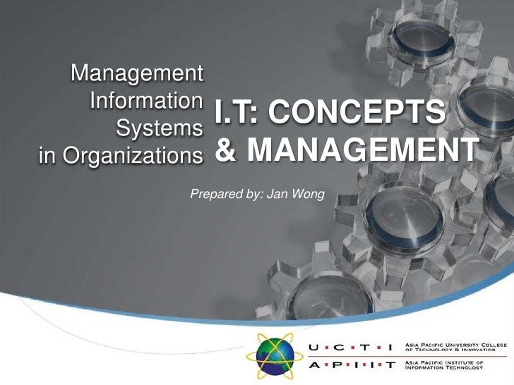 Prepared by: Jan Wong<br />I.T: CONCEPTS<br />ManagementInformation Systemsin Organizations<br />& MANAGEMENT<br />