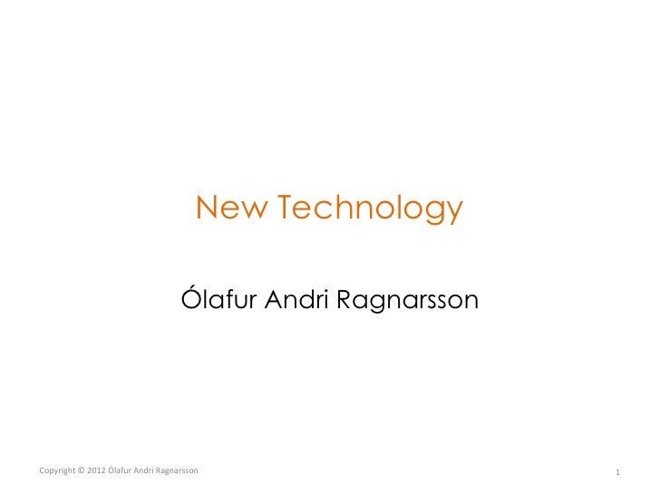 New Technology                                   Ólafur Andri RagnarssonCopyright © 2012 Ólafur Andri Ragnarsson          ...
