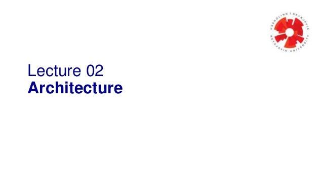Lecture 02  Architecture