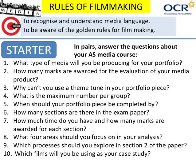 RULES OF FILMMAKING STARTER To recognise and understand media language. To be aware of the golden rules for film making. I...