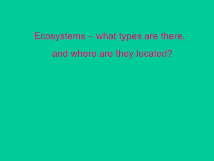Ecosystems – what types are there,  and where are they located?