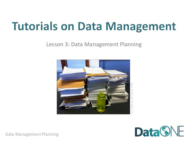 Lesson 3: Data Management Planning                                                CC image by Joe Hall on FlickrData Manag...