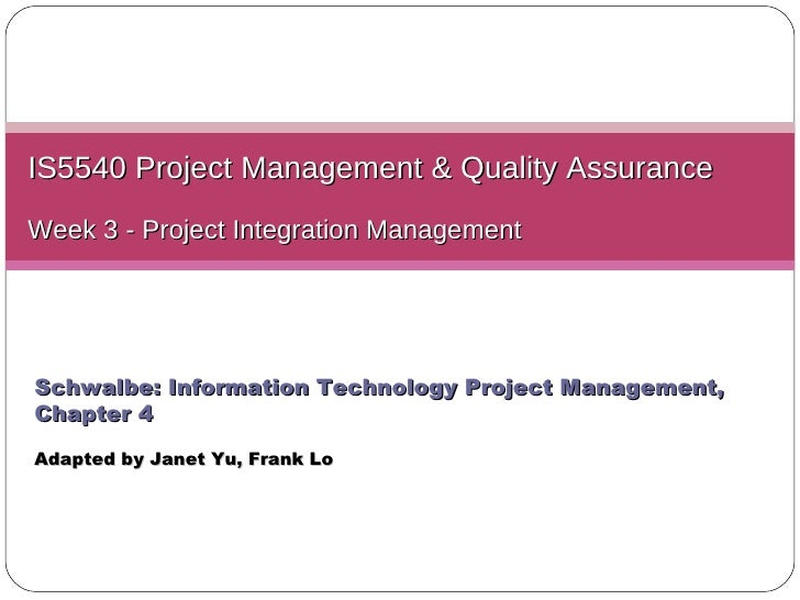 IS5540 Project Management & Quality Assurance Week 3 - Project Integration Management Schwalbe: Information Technology Pro...
