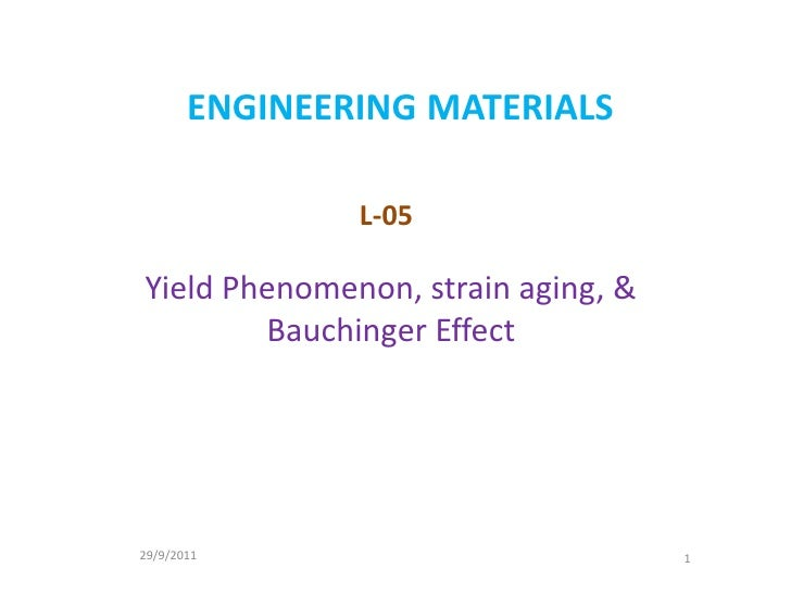 ENGINEERINGMATERIALS<br />L-05<br />Yield Phenomenon, strain aging, & Bauchinger Effect<br />29/9/2011<br />1<br />