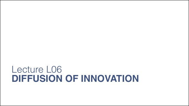 New Technology Lecture L06 Diffusion of Innovation
