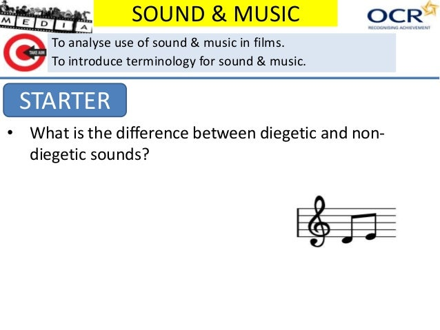 SOUND & MUSIC To analyse use of sound & music in films. To introduce terminology for sound & music.  STARTER • What is the...