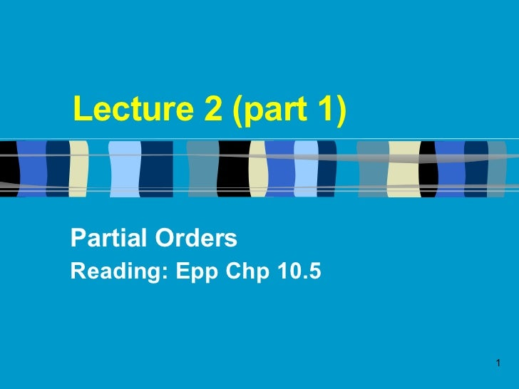 Lecture 2 (part 1) Partial Orders Reading: Epp Chp 10.5