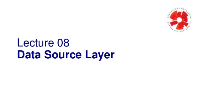 Lecture 08 Data Source Layer