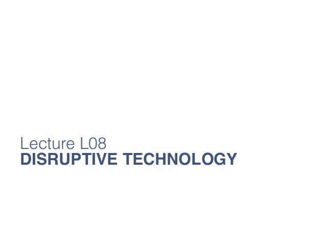New Technology Lecture L08 Disruptive Technology