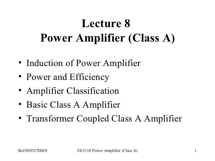 Lecture 8  Power Amplifier (Class A) <ul><li>Induction of Power Amplifier </li></ul><ul><li>Power and Efficiency </li></ul...