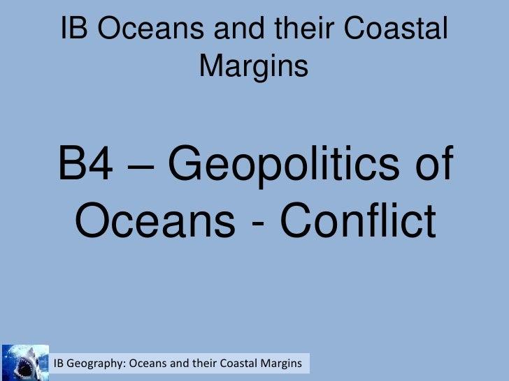 IB Oceans and their Coastal Margins<br />B4 – Geopolitics of Oceans - Conflict<br />