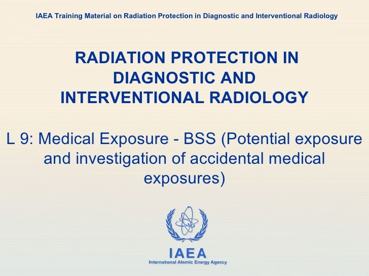 RADIATION PROTECTION IN DIAGNOSTIC AND INTERVENTIONAL RADIOLOGY L 9: Medical Exposure - BSS (Potential exposure and invest...